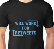 Will Work For ReTweets Unisex T-Shirt
