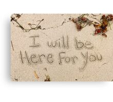 I Will Be Here For You Canvas Print
