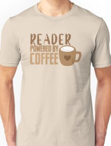 Reader powered by coffee Unisex T-Shirt