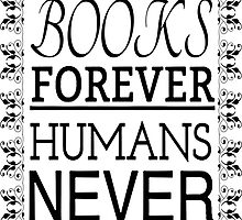 BOOKS FOREVER HUMANS NEVER by Rob Price