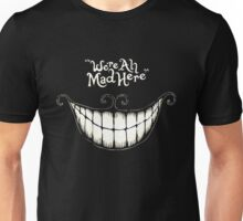 WE'RE ALL MAD HERE ALICE Unisex T-Shirt