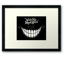 WE'RE ALL MAD HERE ALICE Framed Print