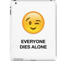 EVERYONE DIES ALONE iPad Case/Skin