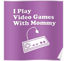 I Play Video Games With Mommy Poster