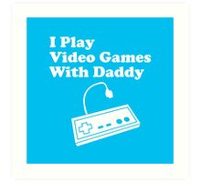 I Play Video Games With Daddy Art Print