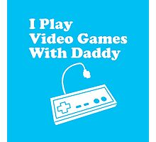 I Play Video Games With Daddy Photographic Print
