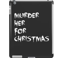 MURDER HER FOR CHRISTMAS  iPad Case/Skin