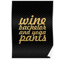 Wine bachelor and yoga pants Poster