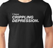 I have crippling depression Unisex T-Shirt