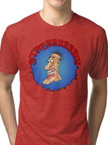 Stressssss!!! Tri-blend T-Shirt