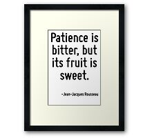 Patience is bitter, but its fruit is sweet. Framed Print