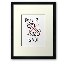 Dogs Are Bad Framed Print