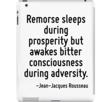 Remorse sleeps during prosperity but awakes bitter consciousness during adversity. iPad Case/Skin