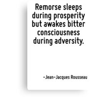 Remorse sleeps during prosperity but awakes bitter consciousness during adversity. Canvas Print