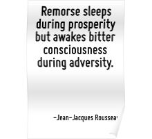 Remorse sleeps during prosperity but awakes bitter consciousness during adversity. Poster