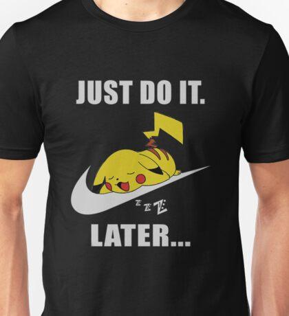 Do It Later... Unisex T-Shirt