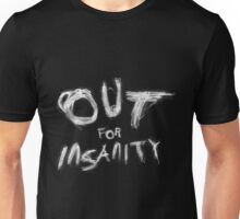 Out for Insanity (white text) Unisex T-Shirt