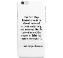 The first step towards vice is to shroud innocent actions in mystery, and whoever likes to conceal something sooner or later has reason to conceal it. iPhone Case/Skin
