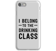 I belong to the drinking class iPhone Case/Skin