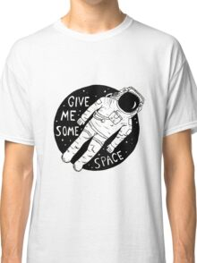 Give Me Some Space Classic T-Shirt