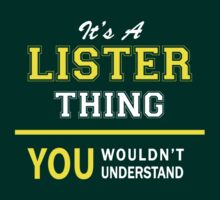 It's A LISTER thing, you wouldn't understand !! by satro