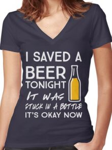 I saved a beer tonight. It was stuck in a bottle. It's okay now Women's Fitted V-Neck T-Shirt