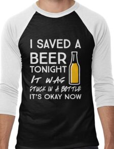 I saved a beer tonight. It was stuck in a bottle. It's okay now Men's Baseball ¾ T-Shirt