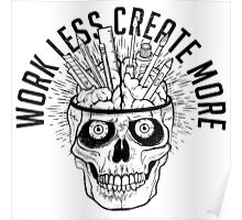 Work Less Create More Poster