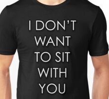 """I Don't Want To Sit With You"" - Mean Girls Version 2 Unisex T-Shirt"