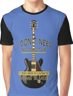 I Don't Need No Doctor... Graphic T-Shirt