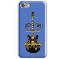I Don't Need No Doctor... iPhone Case/Skin