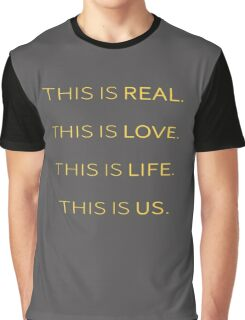 This is Real, This is Love, This is Life, This is Us Graphic T-Shirt