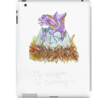my dragon is coming iPad Case/Skin