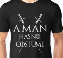 A Man Has No Costume T shirt Unisex T-Shirt