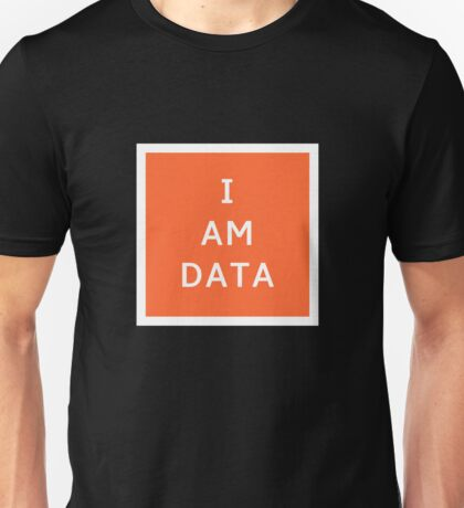 I AM DATA Unisex T-Shirt
