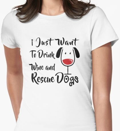 Drink Wine and Rescue Dogs Womens Fitted T-Shirt