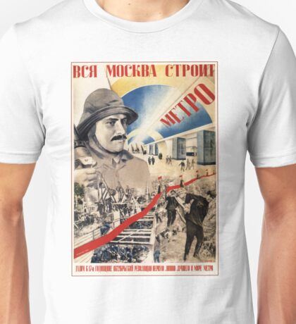 Soviet Propaganda - All Moscow is building the Metro (1930s) Unisex T-Shirt