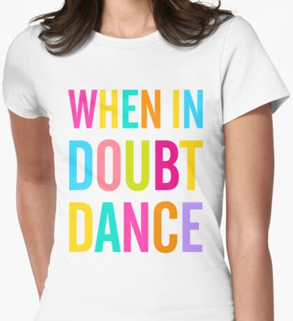 When In Doubt Dance! Womens Fitted T-Shirt