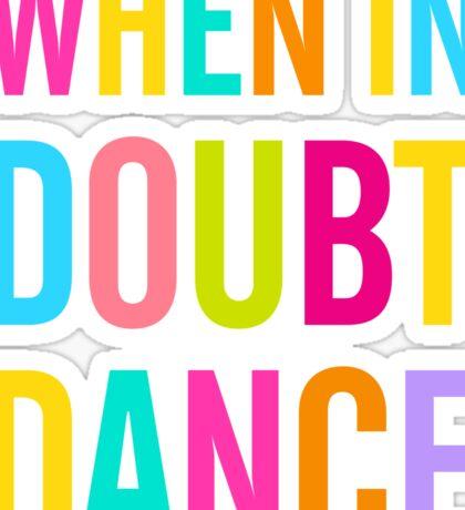 When In Doubt Dance! Sticker