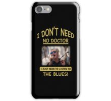 I Don't Need No Doctor, I Just... iPhone Case/Skin