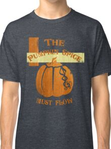 The Pumpkin Spice Must Flow Classic T-Shirt