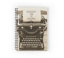 Shouldn't You Be Writing? Spiral Notebook
