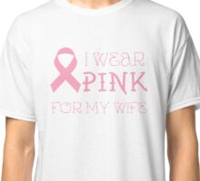 I wear pink for my wife - Breast Cancer Awareness T Shirt Classic T-Shirt