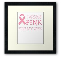 I wear pink for my wife - Breast Cancer Awareness T Shirt Framed Print