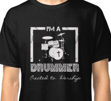 I'm a Drummer Created to Worship - Christian Musician T Shirt Classic T-Shirt