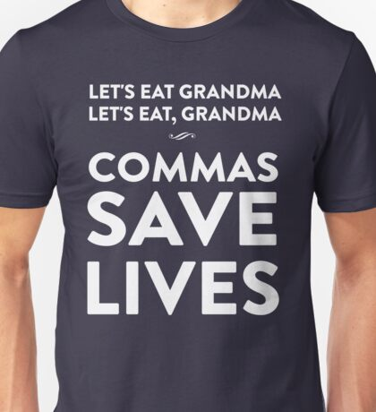 Let's eat grandma. Let's eat, grandma. Commas save lives Unisex T-Shirt