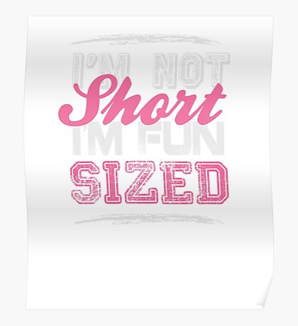 I'm not short, I'm fun sized - Funny Humor T Shirt Poster