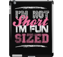 I'm not short, I'm fun sized - Funny Humor T Shirt iPad Case/Skin