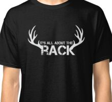 It's All About The Rack - Hunting - Funny SHirt Classic T-Shirt