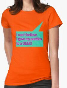 I gave my panties to a GEEK T-Shirt